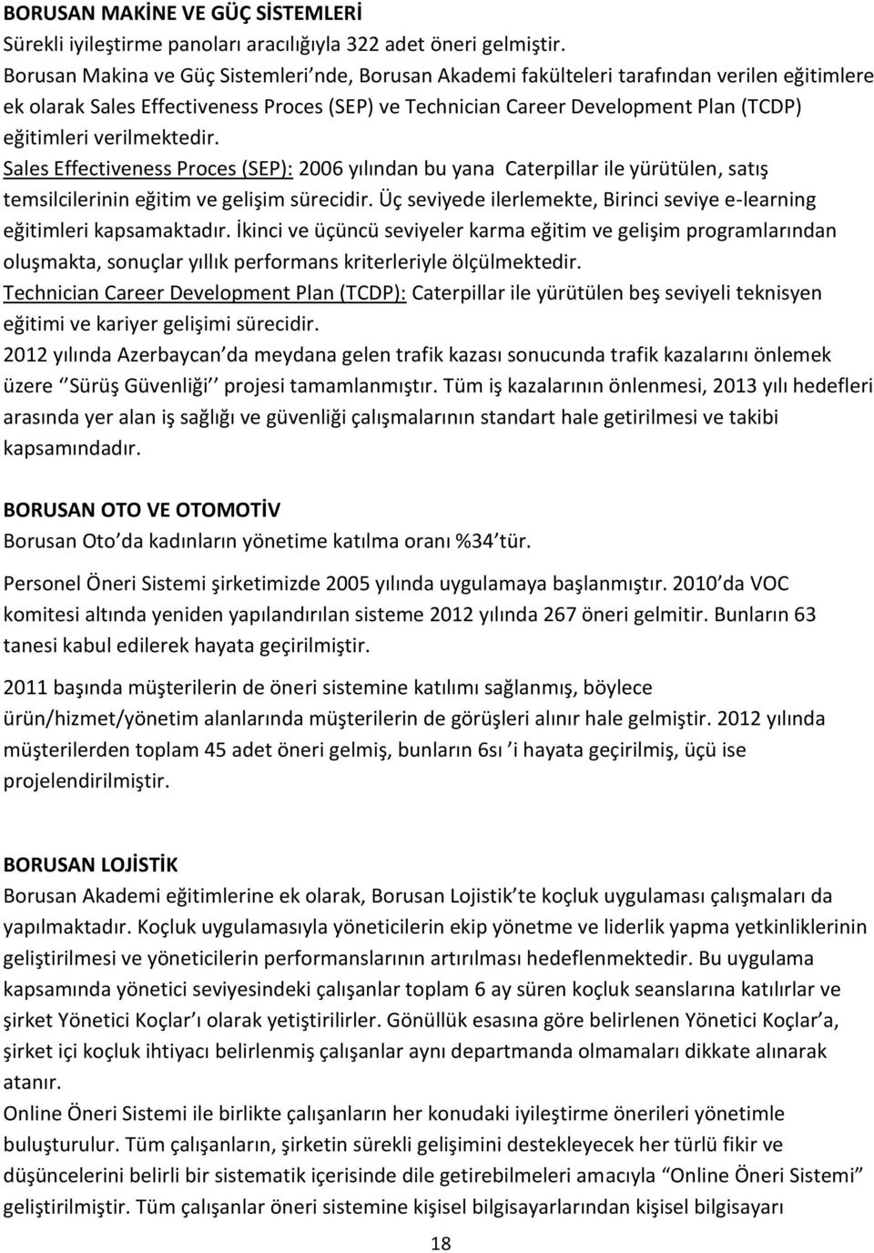 verilmektedir. Sales Effectiveness Proces (SEP): 2006 yılından bu yana Caterpillar ile yürütülen, satış temsilcilerinin eğitim ve gelişim sürecidir.