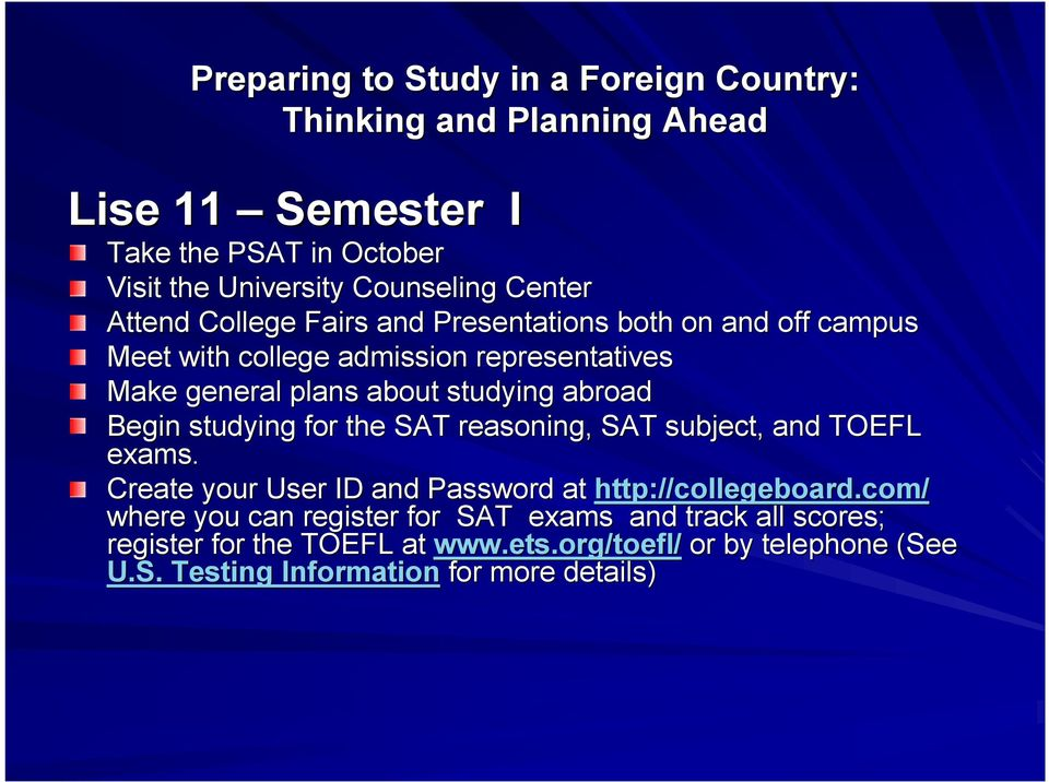 studying for the SAT reasoning, SAT subject, and TOEFL exams. Create your User ID and Password at http://collegeboard.com collegeboard.
