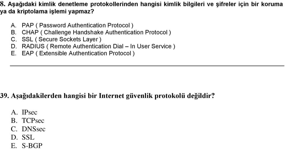 SSL ( Secure Sockets Layer ) D. RADIUS ( Remote Authentication Dial In User Service ) E.