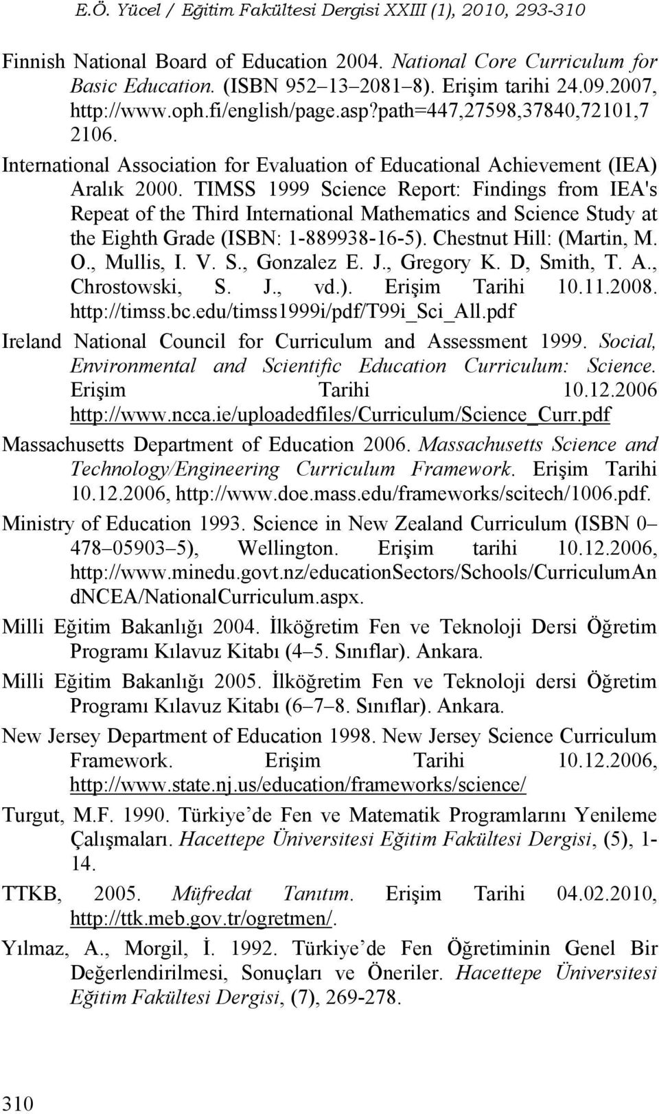 TIMSS 1999 Science Report: Findings from IEA's Repeat of the Third International Mathematics and Science Study at the Eighth Grade (ISBN: 1-889938-16-5). Chestnut Hill: (Martin, M. O., Mullis, I. V.