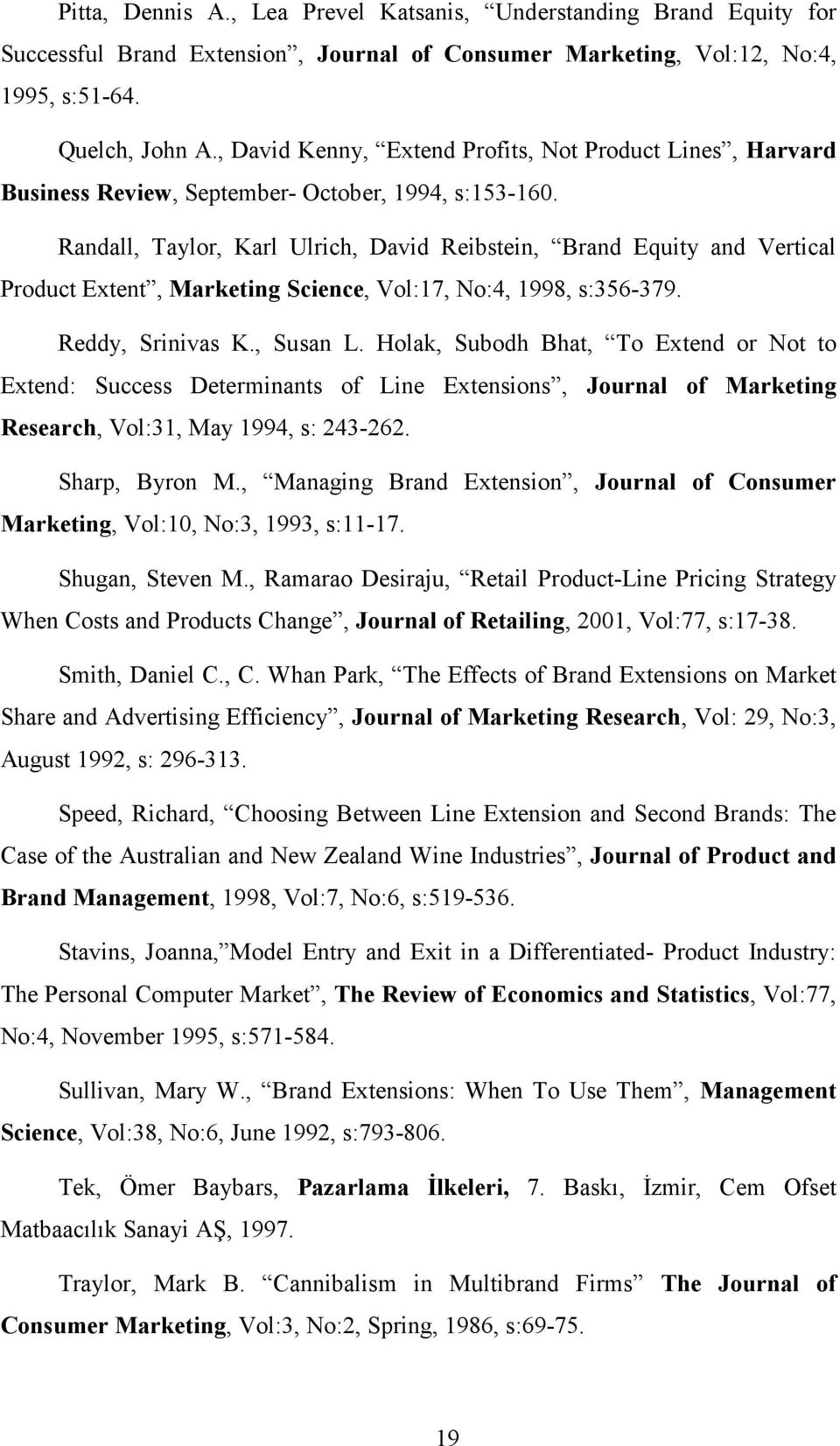 Randall, Taylor, Karl Ulrich, David Reibstein, Brand Equity and Vertical Product Extent, Marketing Science, Vol:17, No:4, 1998, s:356-379. Reddy, Srinivas K., Susan L.