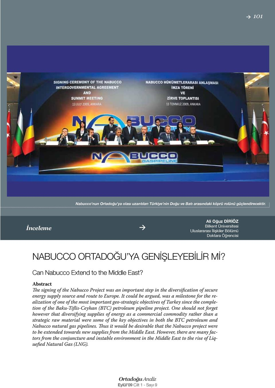 Abstract The signing of the Nabucco Project was an important step in the diversification of secure energy supply source and route to Europe.