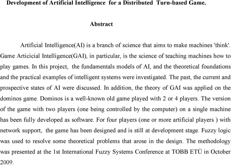 In this project, the fundamentals models of AI, and the theoretical foundations and the practical examples of intelligent sstems were investigated.