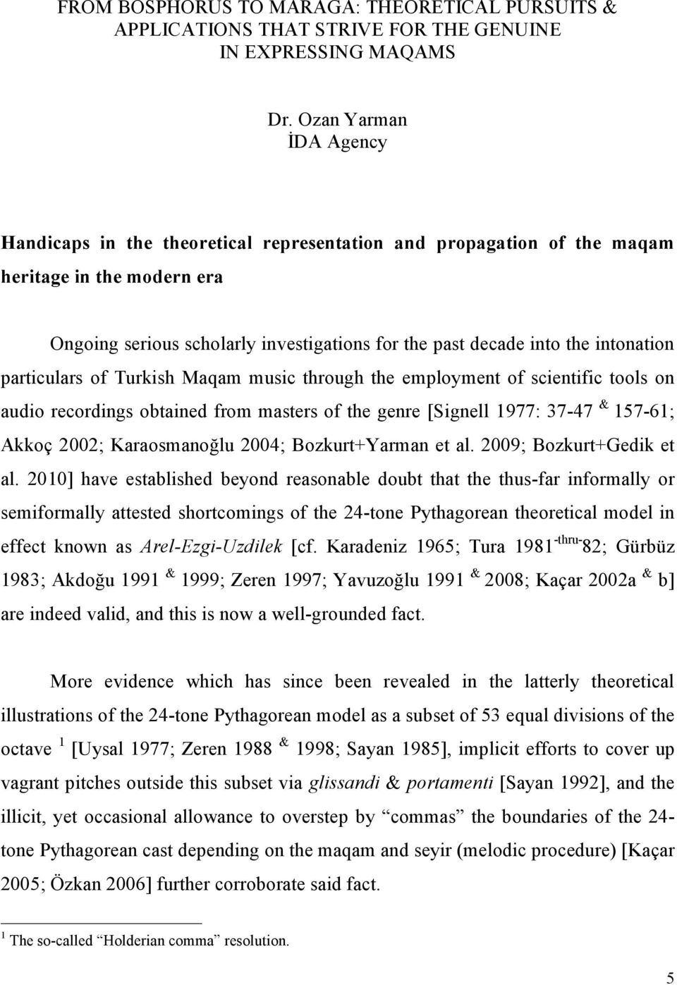 intonation particulars of Turkish Maqam music through the employment of scientific tools on audio recordings obtained from masters of the genre [Signell 1977: 37-47 & 157-61; Akkoç 2002;