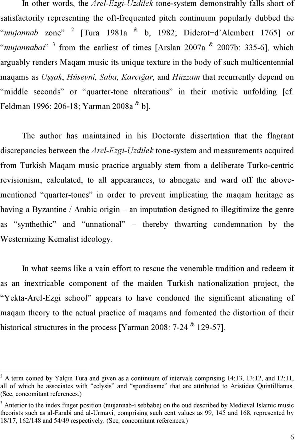 maqams as Uşşak, Hüseyni, Saba, Karcığar, and Hüzzam that recurrently depend on middle seconds or quarter-tone alterations in their motivic unfolding [cf. Feldman 1996: 206-18; Yarman 2008a & b].