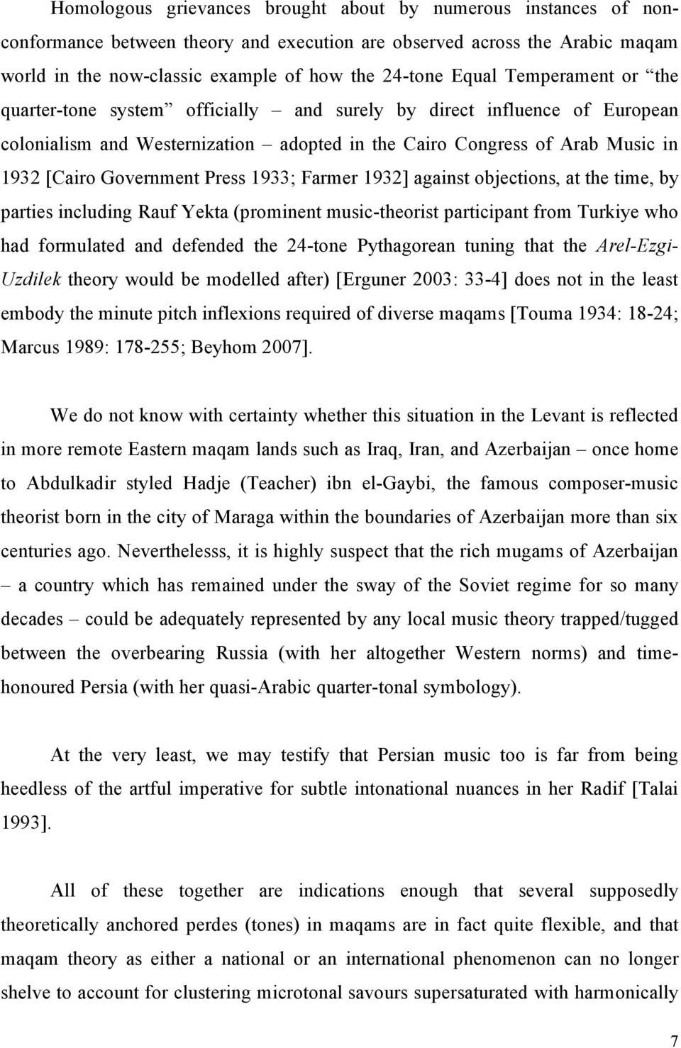 1933; Farmer 1932] against objections, at the time, by parties including Rauf Yekta (prominent music-theorist participant from Turkiye who had formulated and defended the 24-tone Pythagorean tuning
