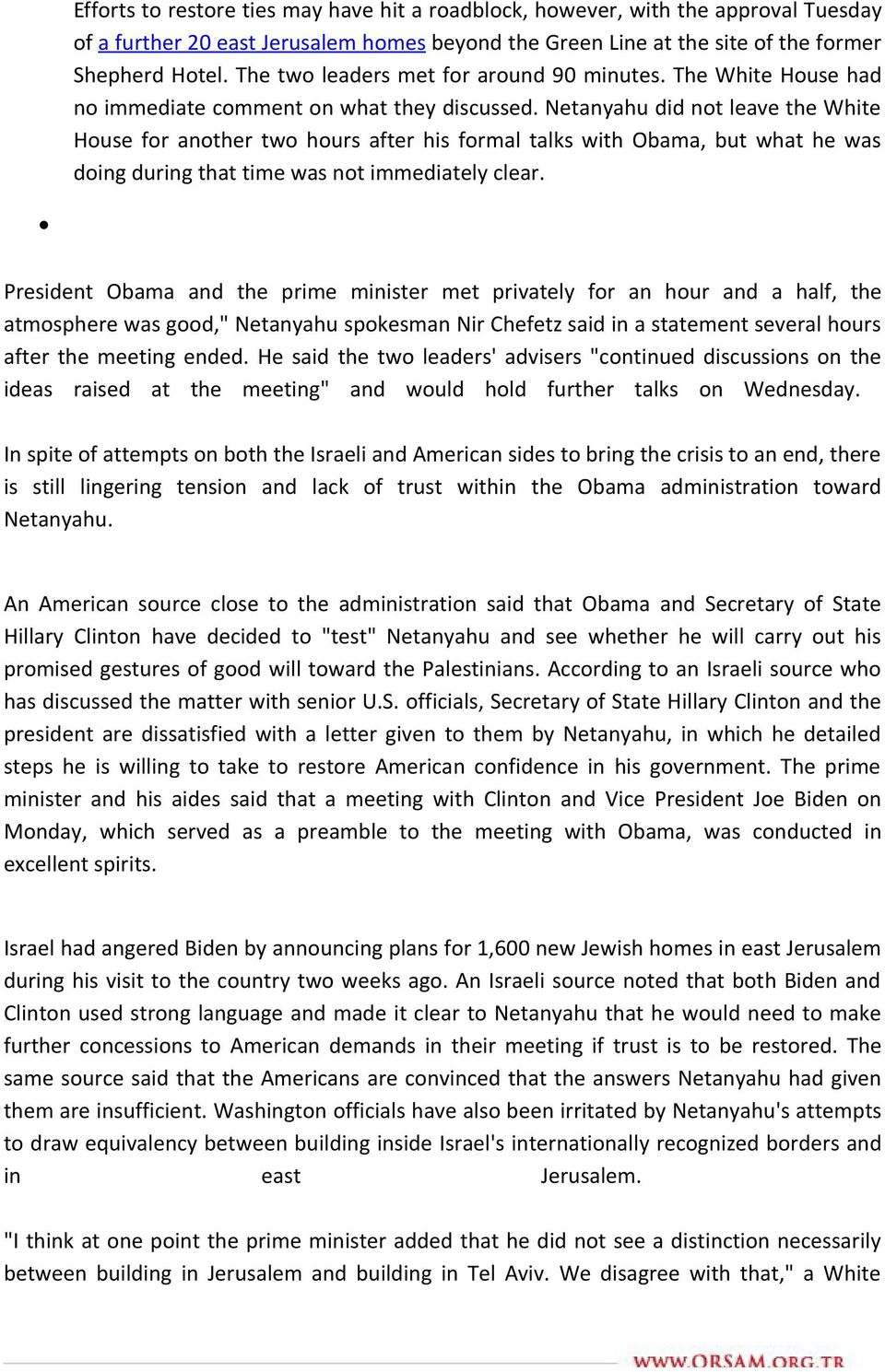 Netanyahu did not leave the White House for another two hours after his formal talks with Obama, but what he was doing during that time was not immediately clear.