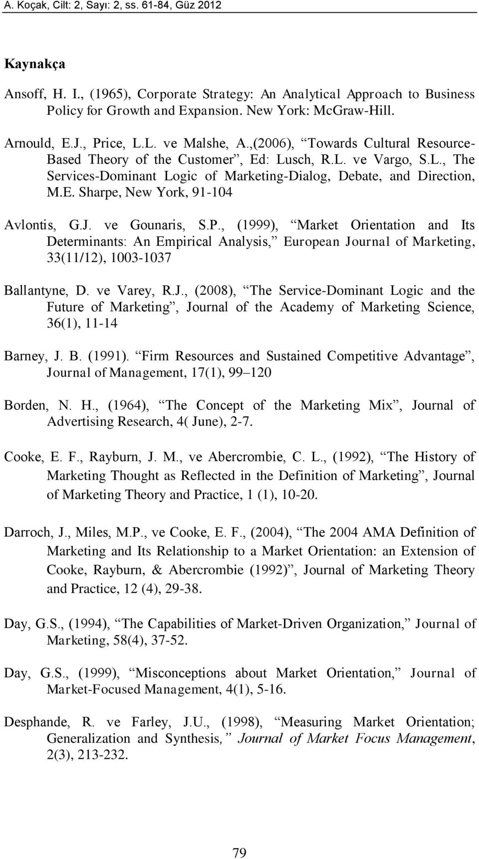 E. Sharpe, New York, 91-104 Avlontis, G.J. ve Gounaris, S.P., (1999), Market Orientation and Its Determinants: An Empirical Analysis, European Journal of Marketing, 33(11/12), 1003-1037 Ballantyne, D.