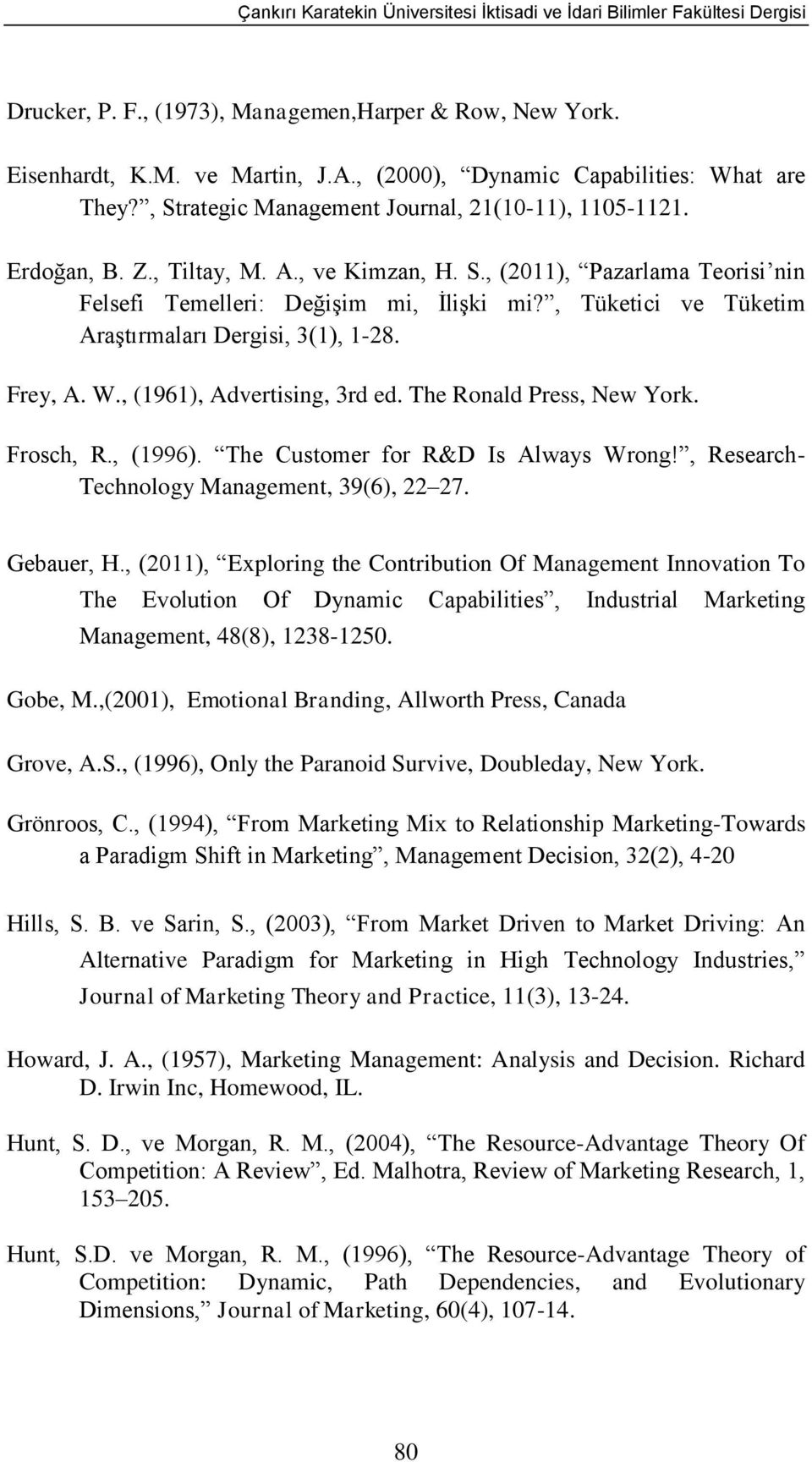 , (1961), Advertising, 3rd ed. The Ronald Press, New York. Frosch, R., (1996). The Customer for R&D Is Always Wrong!, Research- Technology Management, 39(6), 22 27. Gebauer, H.