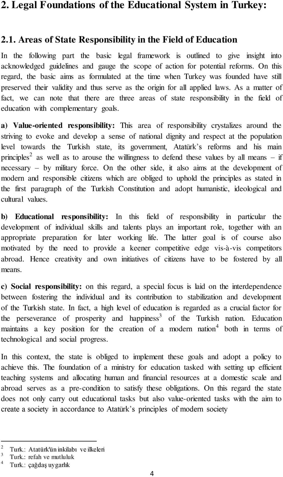potential reforms. On this regard, the basic aims as formulated at the time when Turkey was founded have still preserved their validity and thus serve as the origin for all applied laws.