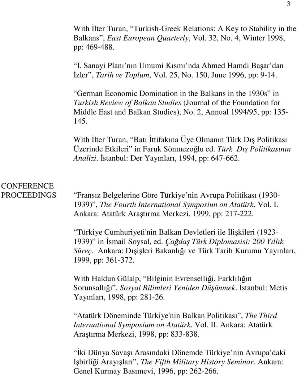 German Economic Domination in the Balkans in the 1930s in Turkish Review of Balkan Studies (Journal of the Foundation for Middle East and Balkan Studies), No. 2, Annual 1994/95, pp: 135-145.