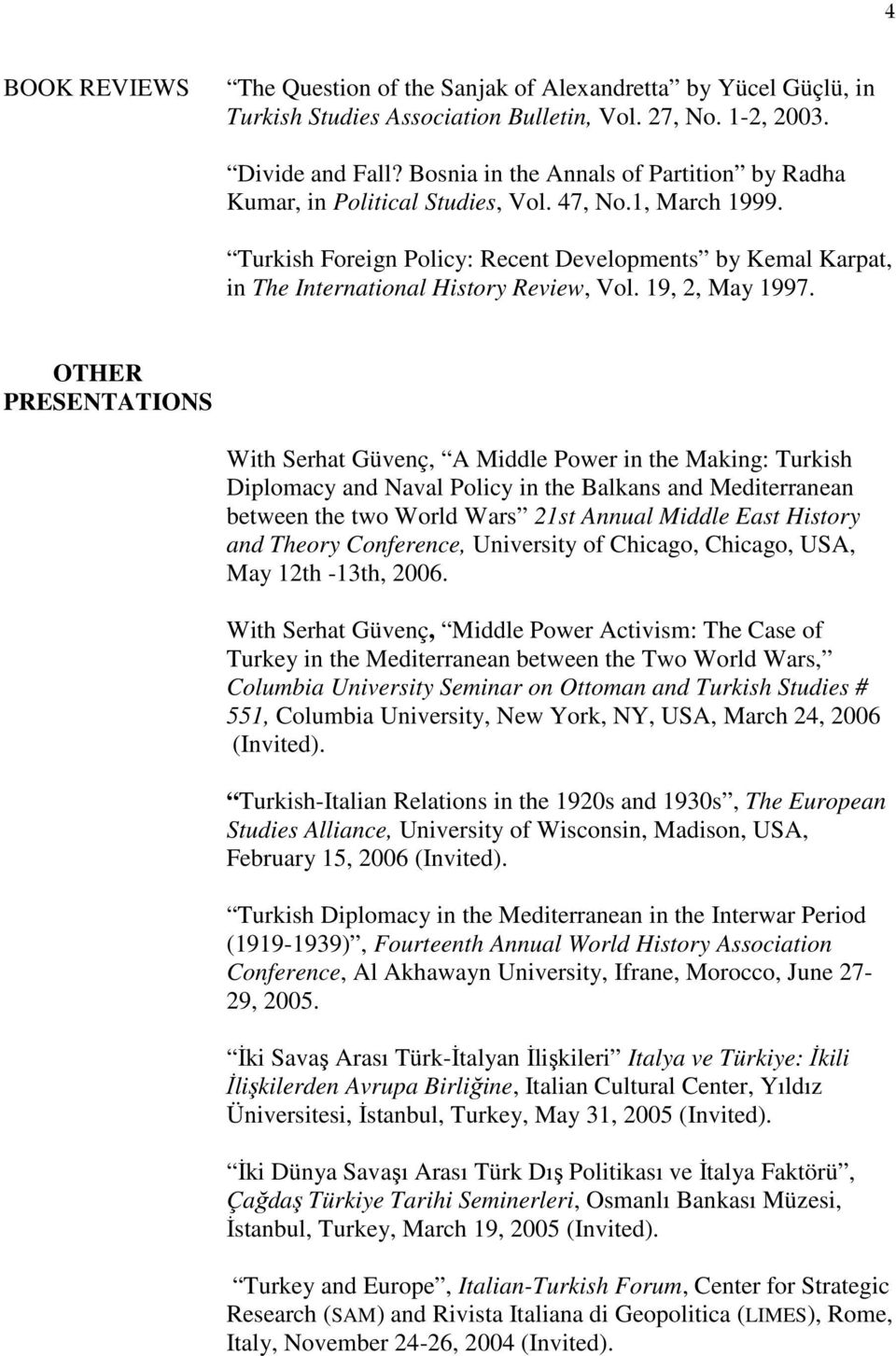 Turkish Foreign Policy: Recent Developments by Kemal Karpat, in The International History Review, Vol. 19, 2, May 1997.