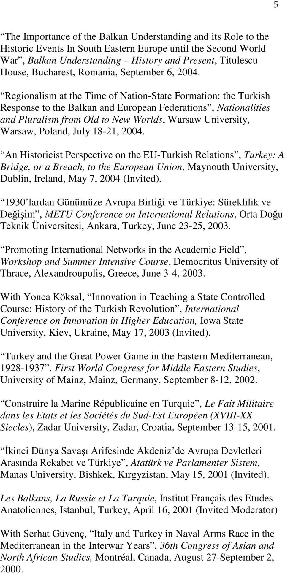 Regionalism at the Time of Nation-State Formation: the Turkish Response to the Balkan and European Federations, Nationalities and Pluralism from Old to New Worlds, Warsaw University, Warsaw, Poland,