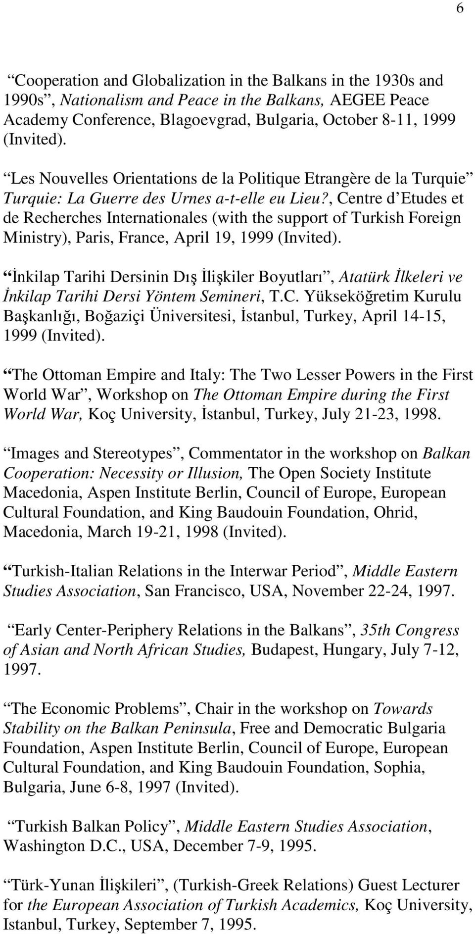 , Centre d Etudes et de Recherches Internationales (with the support of Turkish Foreign Ministry), Paris, France, April 19, 1999 (Invited).