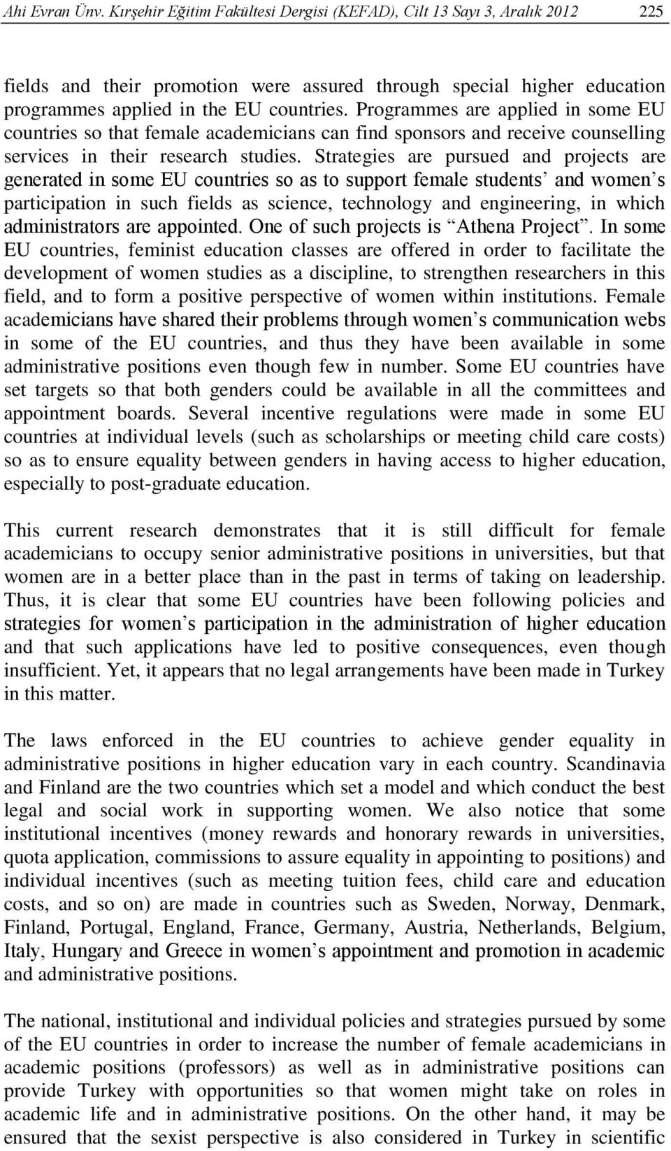 Programmes are applied in some EU countries so that female academicians can find sponsors and receive counselling services in their research studies.