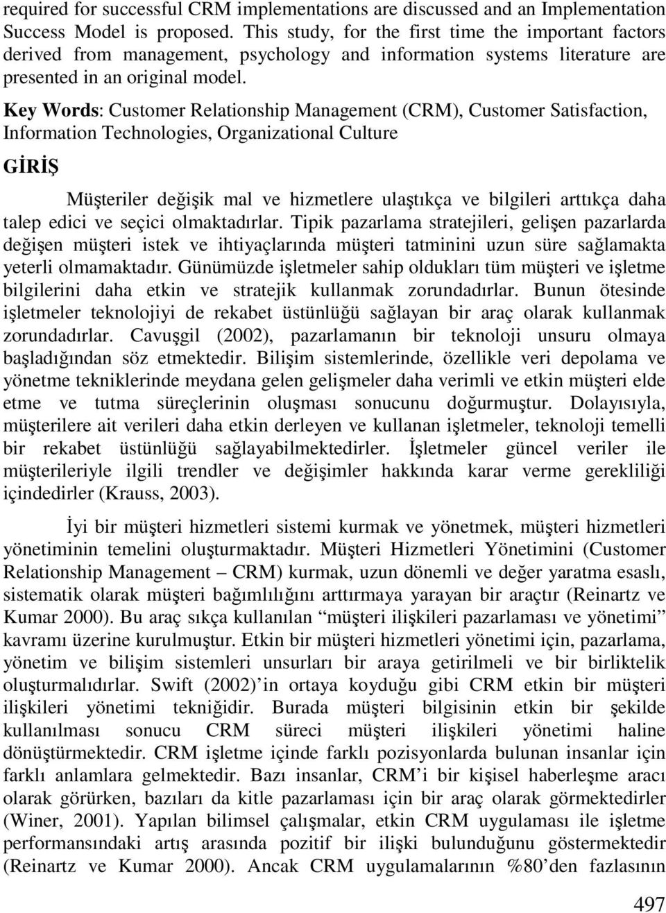 Key Words: Customer Relationship Management (CRM), Customer Satisfaction, Information Technologies, Organizational Culture GĐRĐŞ Müşteriler değişik mal ve hizmetlere ulaştıkça ve bilgileri arttıkça