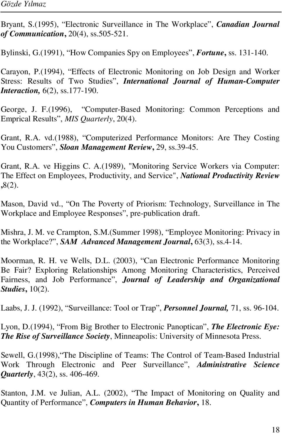 (1996), Computer-Based Monitoring: Common Perceptions and Emprical Results, MIS Quarterly, 20(4). Grant, R.A. vd.