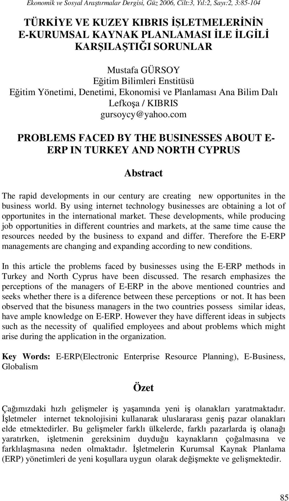 com PROBLEMS FACED BY THE BUSINESSES ABOUT E- ERP IN TURKEY AND NORTH CYPRUS Abstract The rapid developments in our century are creating new opportunites in the business world.