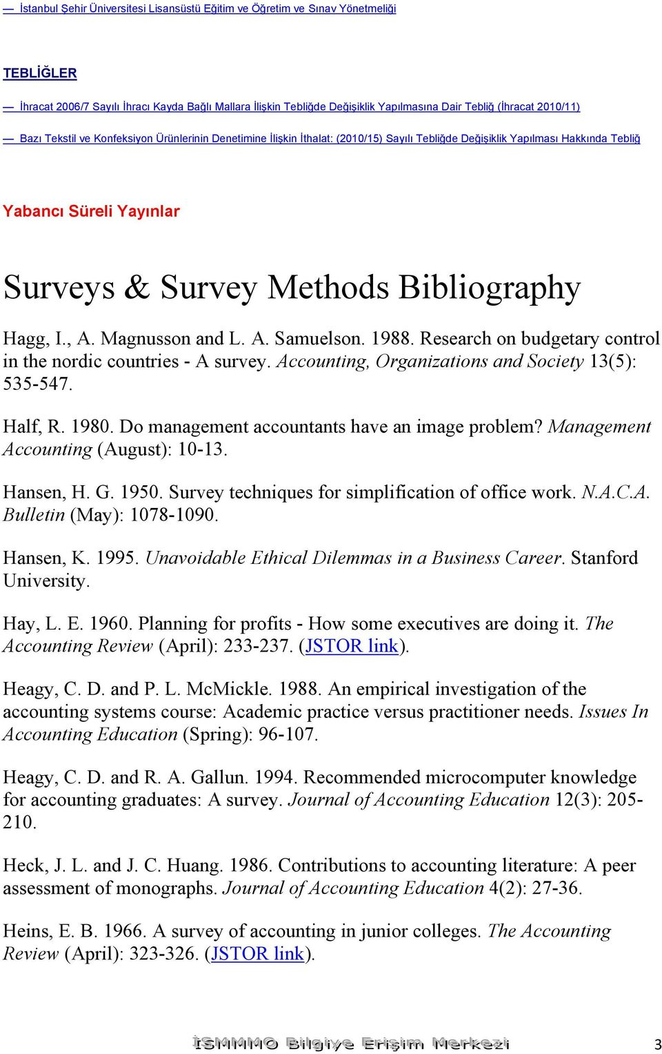 Bibliography Hagg, I., A. Magnusson and L. A. Samuelson. 1988. Research on budgetary control in the nordic countries - A survey. Accounting, Organizations and Society 13(5): 535-547. Half, R. 1980.
