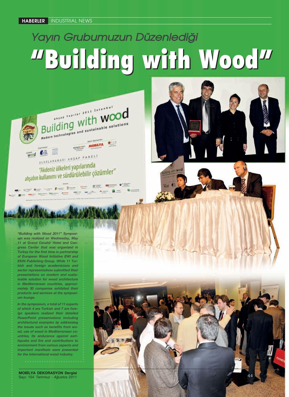 While 11 Turkish and foreign academicians and sector representatives submitted their presentations on modern and sustainable solution for wood architecture in Mediterranean countries, approximately