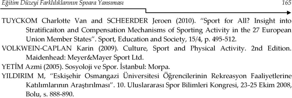 495-512. VOLKWEIN-CAPLAN Karin (2009). Culture, Sport and Physical Activity. 2nd Edition. Maidenhead: Meyer&Mayer Sport Ltd. YETİM Azmi (2005). Sosyoloji ve Spor.