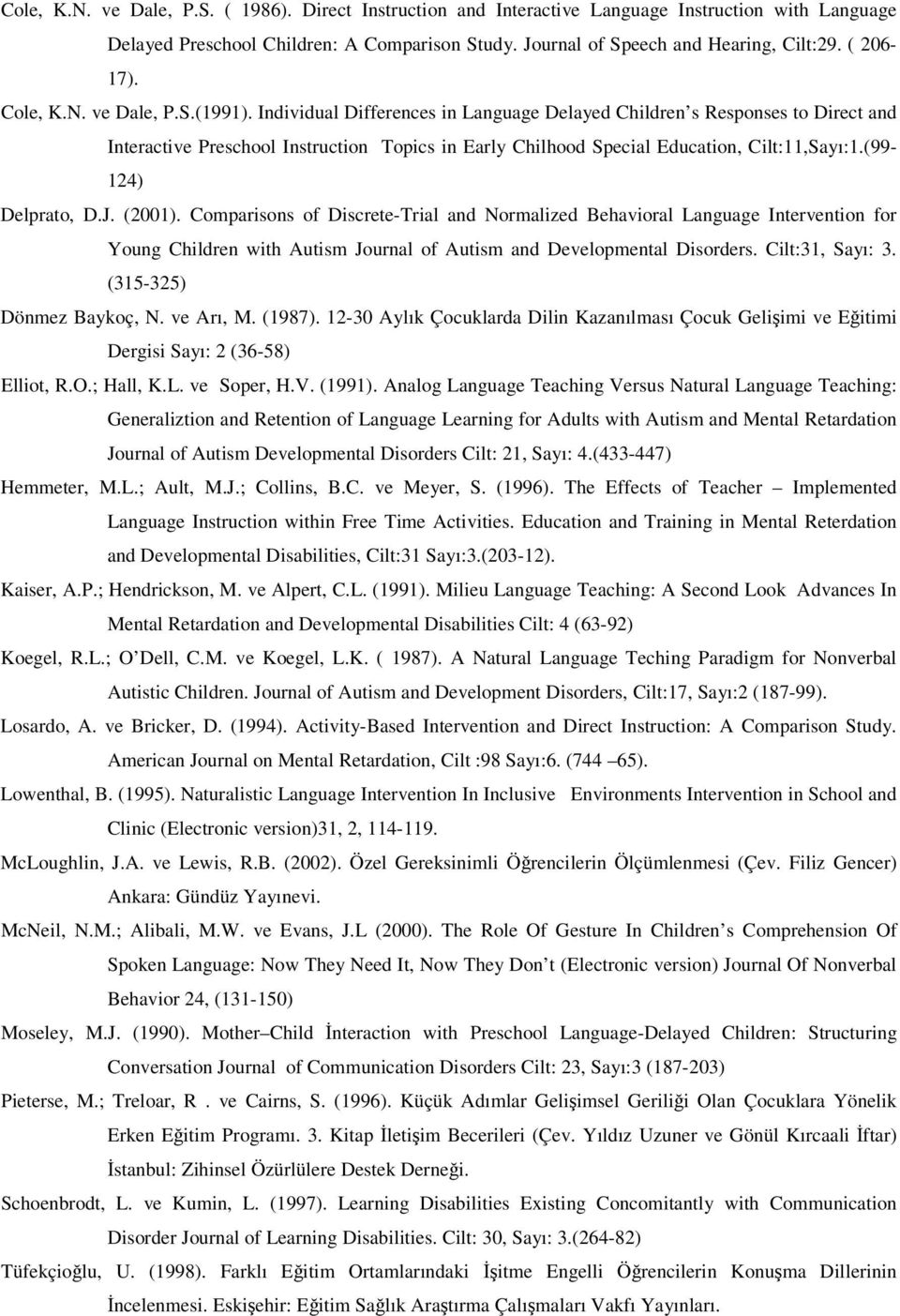 Individual Differences in Language Delayed Children s Responses to Direct and Interactive Preschool Instruction Topics in Early Chilhood Special Education, Cilt:11,Sayı:1.(99-124) Delprato, D.J.
