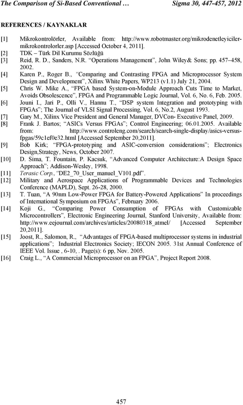 , Comparing and Contrasting FPGA and Microprocessor System Design and Development, Xilinx White Papers, WP213 (v1.1) July 21, 2004. [5] Chris W. Mike A.
