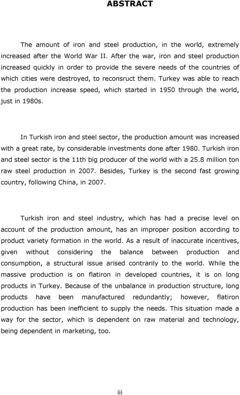 Turkey was able to reach the production increase speed, which started in 1950 through the world, just in 1980s.