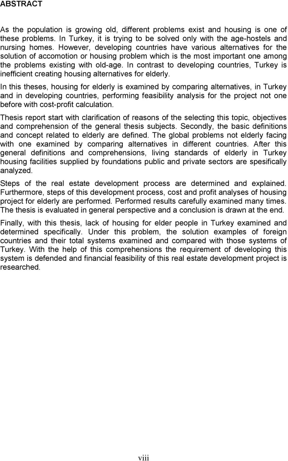 In contrast to developing countries, Turkey is inefficient creating housing alternatives for elderly.