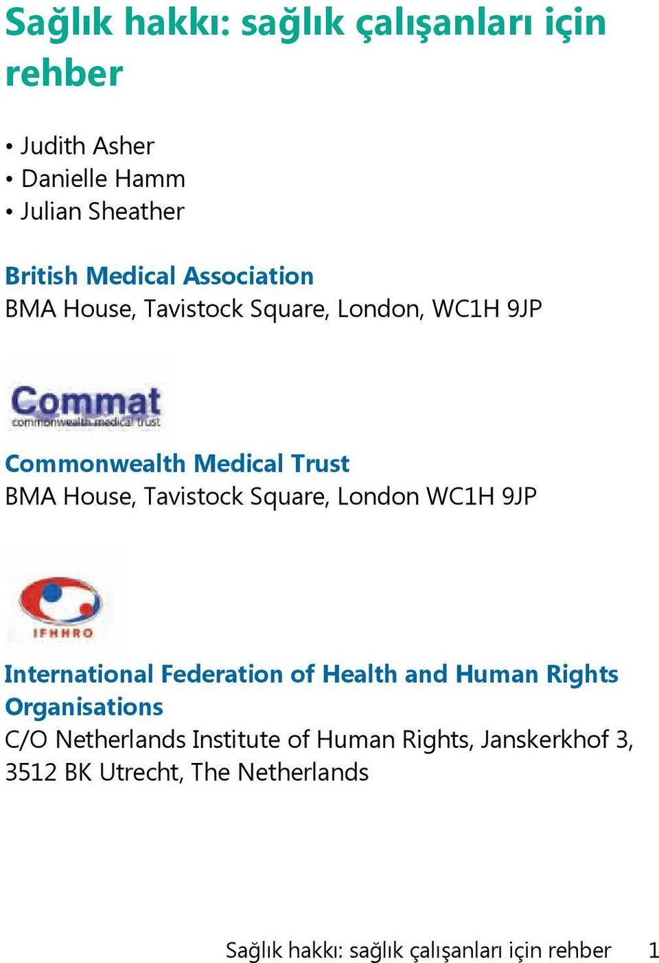 Square, London WC1H 9JP International Federation of Health and Human Rights Organisations C/O Netherlands
