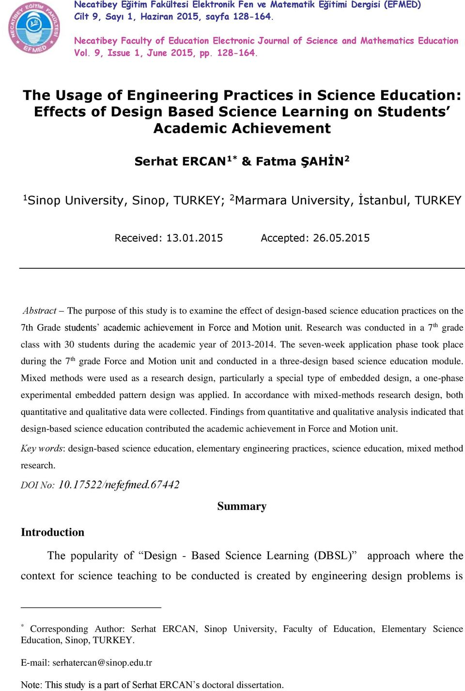 The Usage of Engineering Practices in Science Education: Effects of Design Based Science Learning on Students Academic Achievement Serhat ERCAN 1* & Fatma ŞAHİN 2 1 Sinop University, Sinop, TURKEY; 2