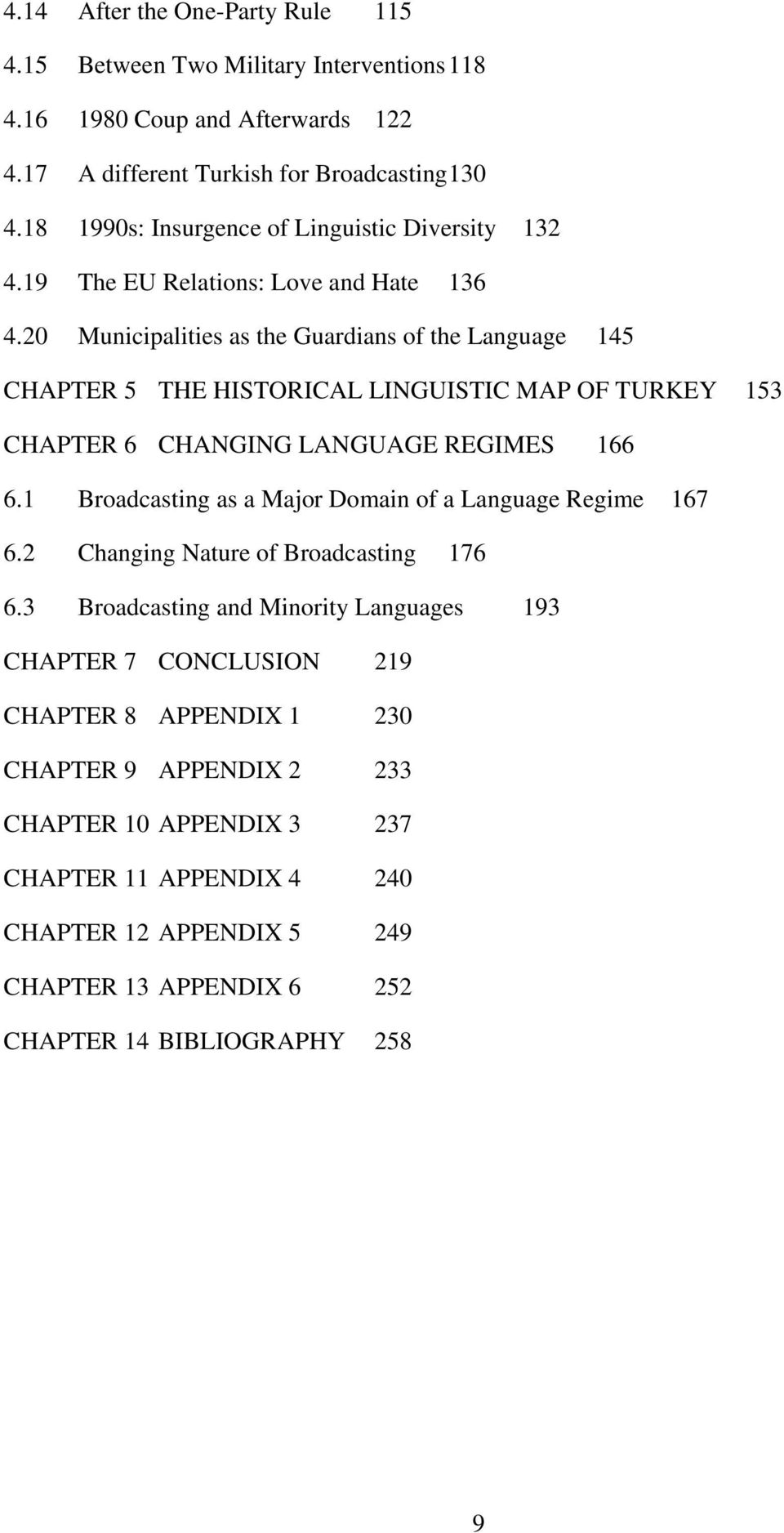 20 Municipalities as the Guardians of the Language 145 CHAPTER 5 THE HISTORICAL LINGUISTIC MAP OF TURKEY 153 CHAPTER 6 CHANGING LANGUAGE REGIMES 166 6.