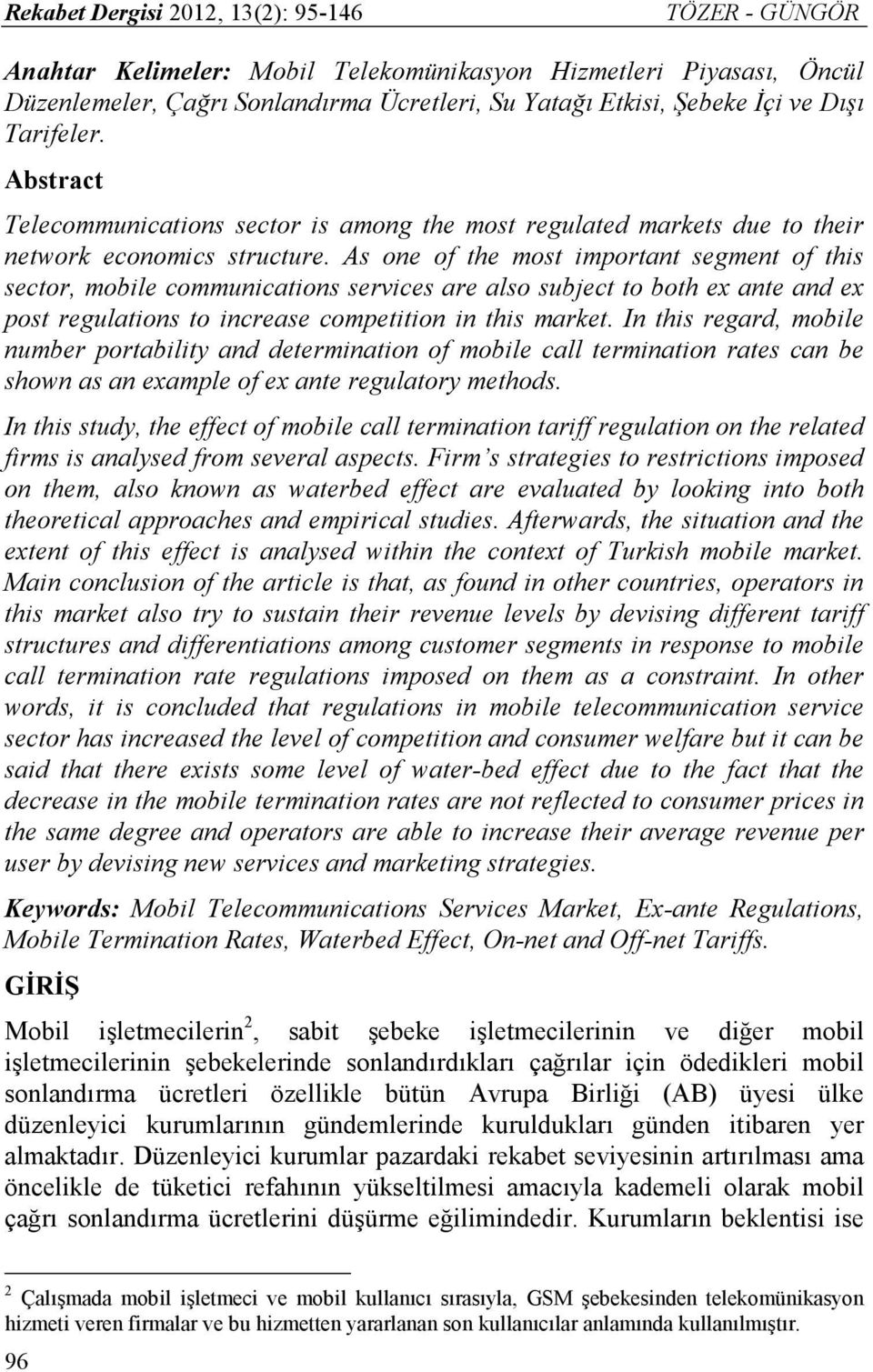 As one of the most important segment of this sector, mobile communications services are also subject to both ex ante and ex post regulations to increase competition in this market.