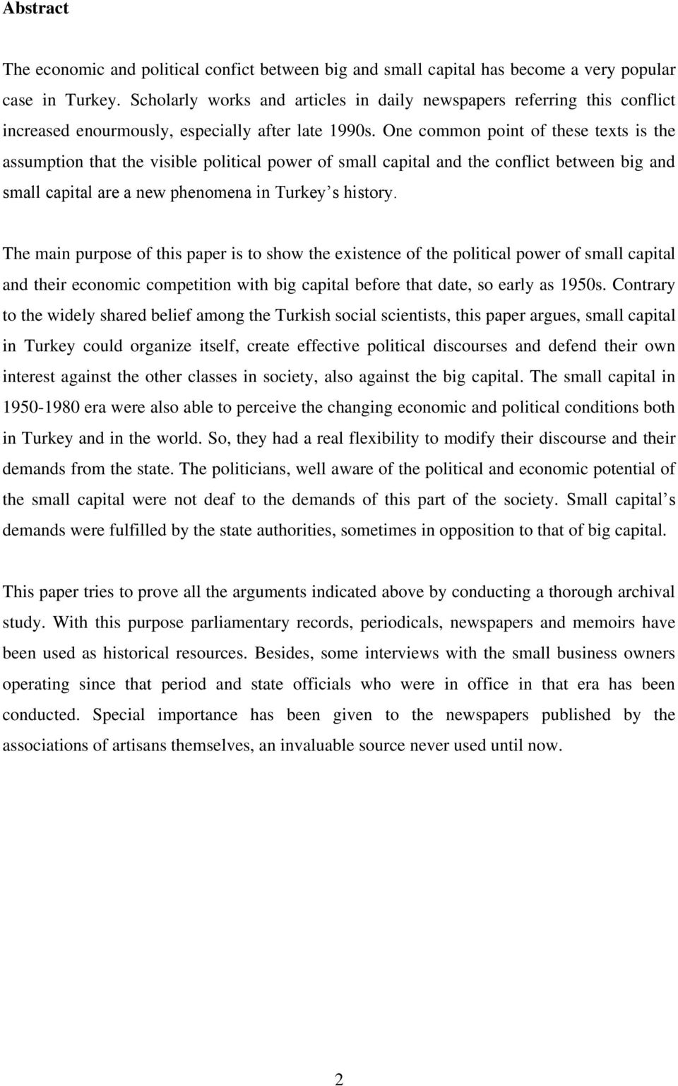 One common point of these texts is the assumption that the visible political power of small capital and the conflict between big and small capital are a new phenomena in Turkey s history.