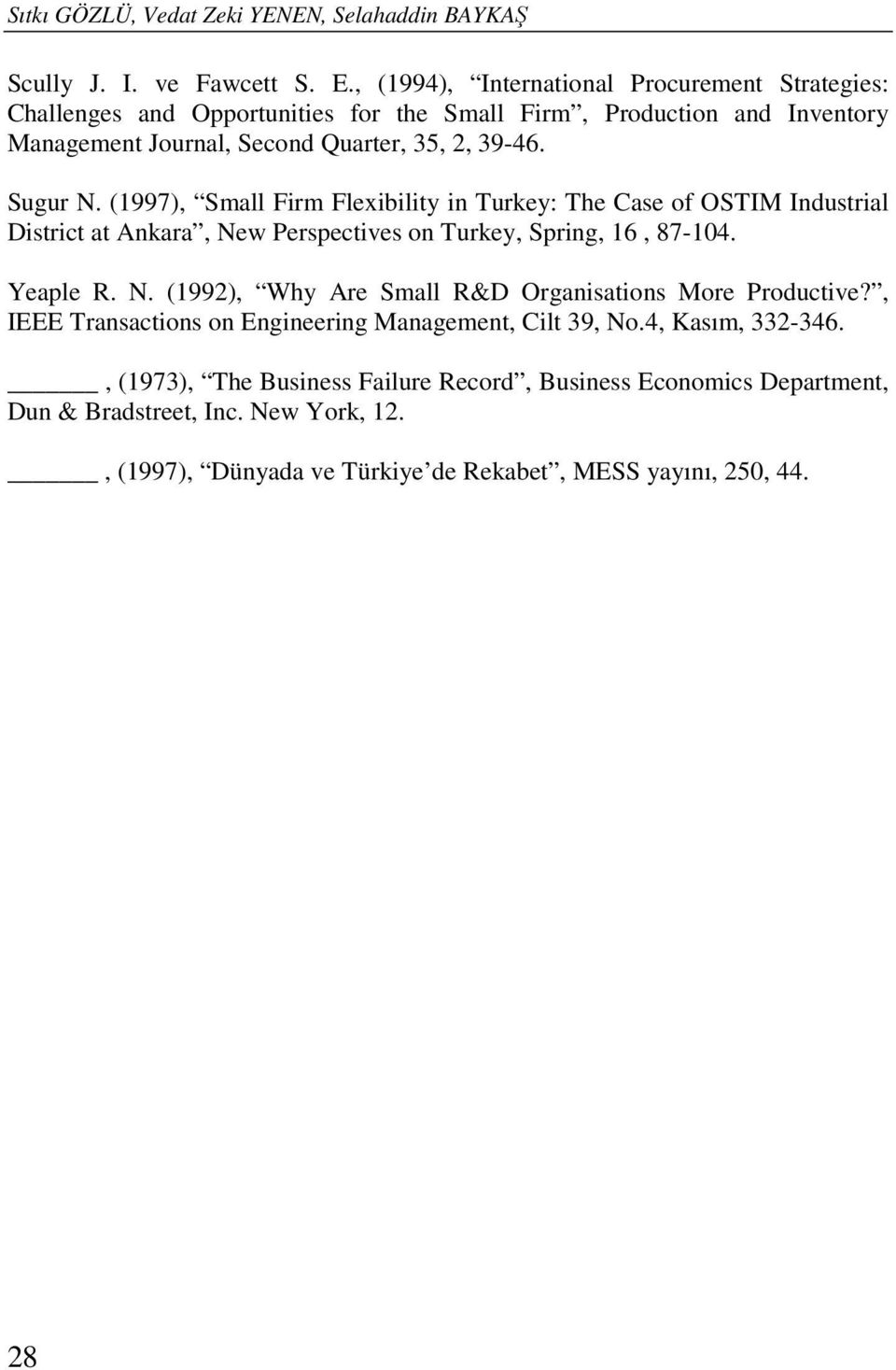 Sugur N. (1997), Small Firm Flexibility in Turkey: The Case of OSTIM Industrial District at Ankara, New Perspectives on Turkey, Spring, 16, 87-104. Yeaple R. N. (1992), Why Are Small R&D Organisations More Productive?
