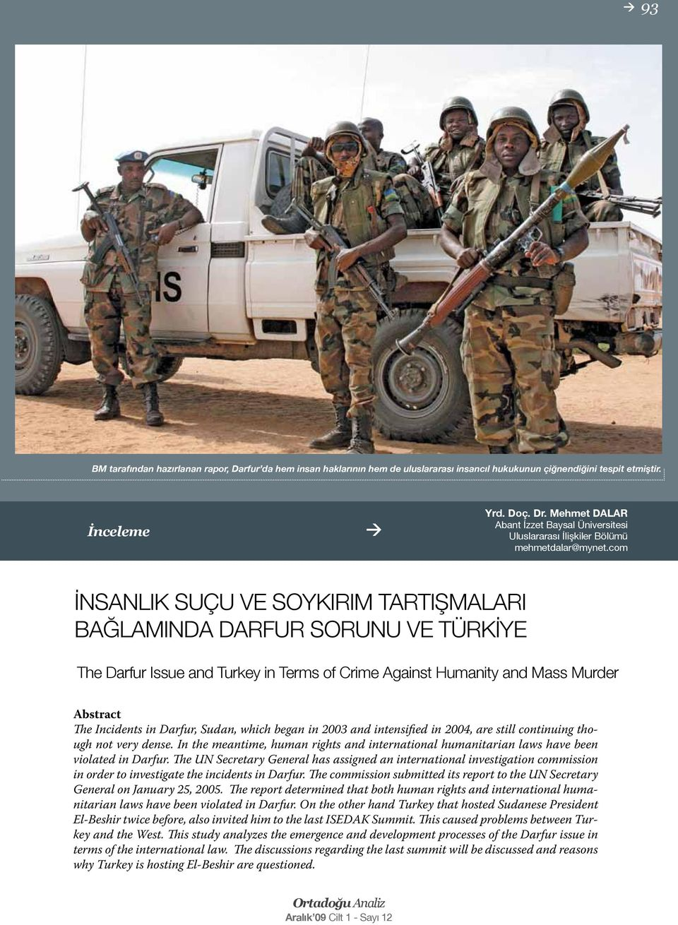com İNSANLIK SUÇU VE SOYKIRIM TARTIŞMALARI BAĞLAMINDA DARFUR SORUNU VE TÜRKİYE The Darfur Issue and Turkey in Terms of Crime Against Humanity and Mass Murder Abstract The Incidents in Darfur, Sudan,
