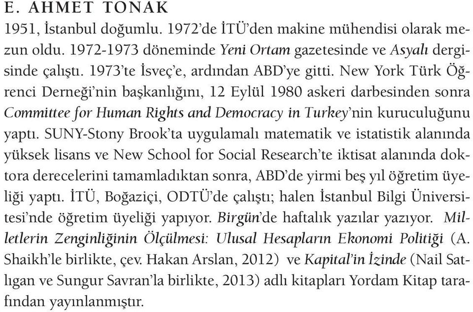 New York Türk Öğrenci Derneği nin başkanlığını, 12 Eylül 1980 askeri darbesinden sonra Committee for Human Rights and Democracy in Turkey nin kuruculuğunu yaptı.