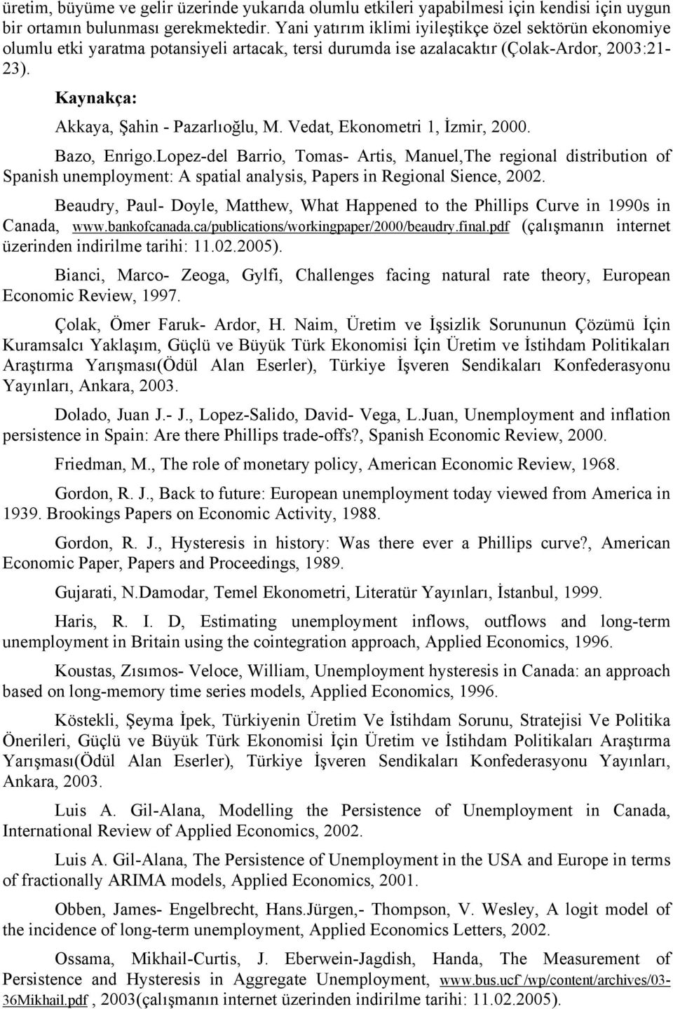 Vedat, Ekonometri 1, İzmir, 2000. Bazo, Enrigo.Lopez-del Barrio, Tomas- Artis, Manuel,The regional distribution of Spanish unemployment: A spatial analysis, Papers in Regional Sience, 2002.