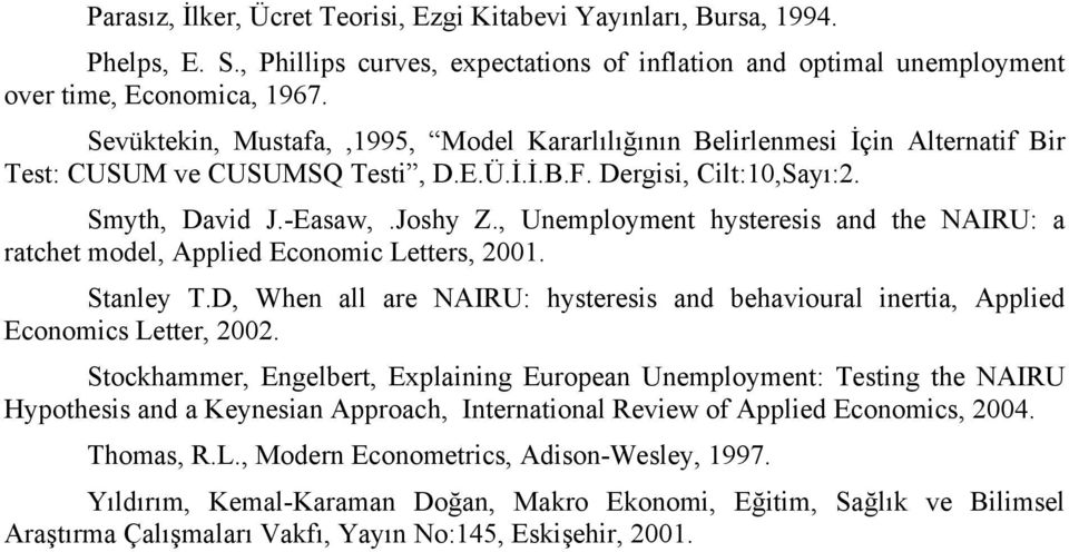 , Unemployment hysteresis and the NAIRU: a ratchet model, Applied Economic Letters, 2001. Stanley T.D, When all are NAIRU: hysteresis and behavioural inertia, Applied Economics Letter, 2002.