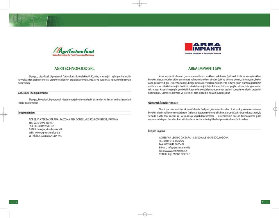 CONSELVE 35026 CONSELVE, PADOVA TEL: 0039 049 5385977 FAX: 0039 049 9513159 E-MAIL: info@agritechnofood.