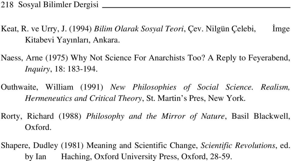 Outhwaite, William (1991) New Philosophies of Social Science. Realism, Hermeneutics and Critical Theory, St. Martin s Pres, New York.