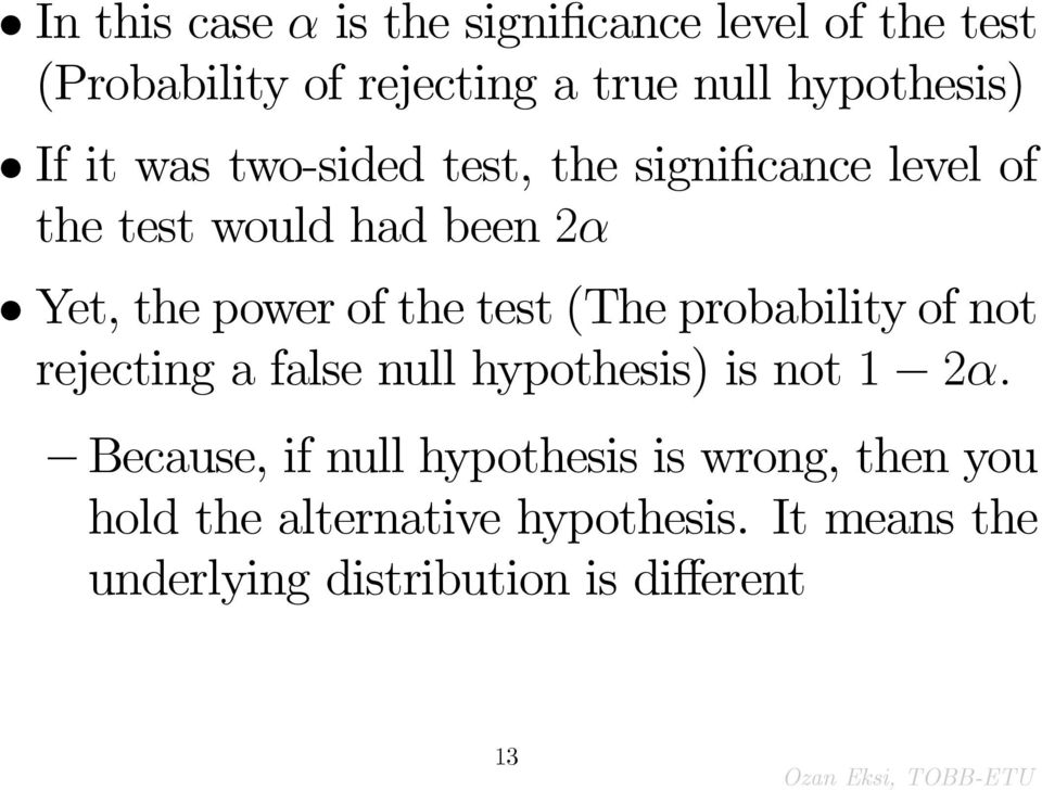 test (The probability of not rejecting a false null hypothesis) is not 1 2: Because, if null
