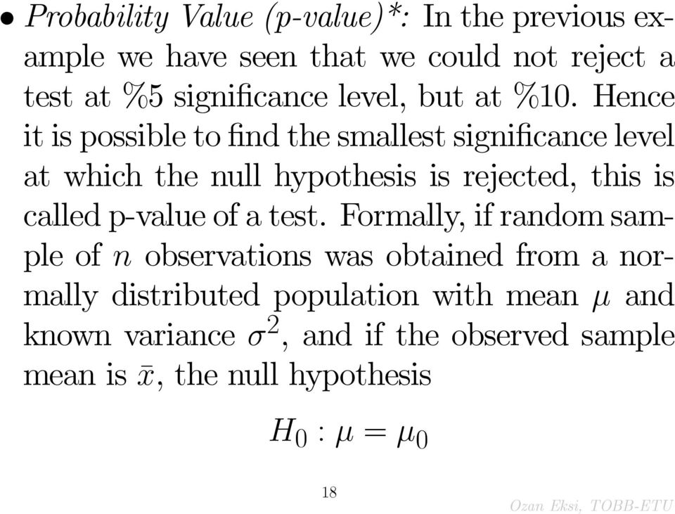 Hence it is possible to nd the smallest signi cance level at which the null hypothesis is rejected, this is called