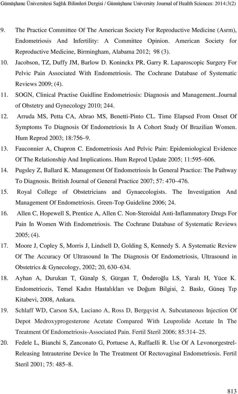 Laparoscopic Surgery For Pelvic Pain Associated With Endometriosis. The Cochrane Database of Systematic Reviews 2009; (4). 11. SOGN, Clinical Practise Guidline Endometriosis: Diagnosis and Management.