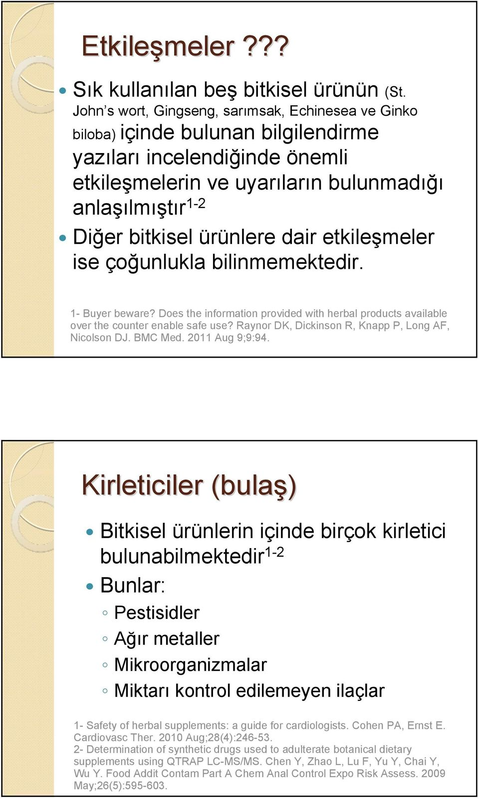ürünlere dair etkileşmeler ise çoğunlukla bilinmemektedir. 1- Buyer beware? Does the information provided with herbal products available over the counter enable safe use?