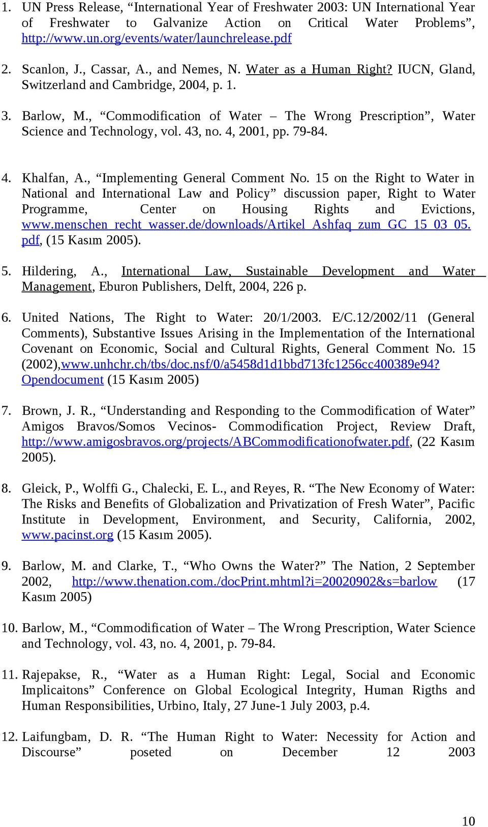 , Commodification of Water The Wrong Prescription, Water Science and Technology, vol. 43, no. 4, 2001, pp. 79-84. 4. Khalfan, A., Implementing General Comment No.