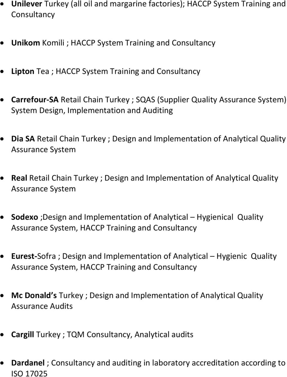 Assurance System Real Retail Chain Turkey ; Design and Implementation of Analytical Quality Assurance System Sodexo ;Design and Implementation of Analytical Hygienical Quality Assurance System, HACCP