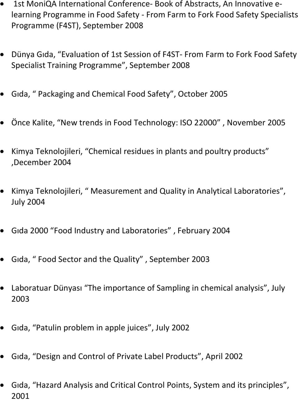 Technology: ISO 22000, November 2005 Kimya Teknolojileri, Chemical residues in plants and poultry products,december 2004 Kimya Teknolojileri, Measurement and Quality in Analytical Laboratories, July