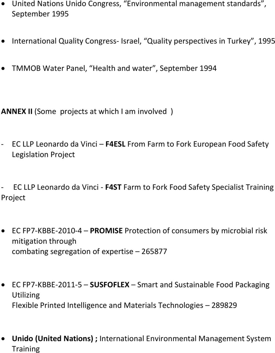 to Fork Food Safety Specialist Training Project EC FP7-KBBE-2010-4 PROMISE Protection of consumers by microbial risk mitigation through combating segregation of expertise 265877 EC FP7-KBBE-2011-5