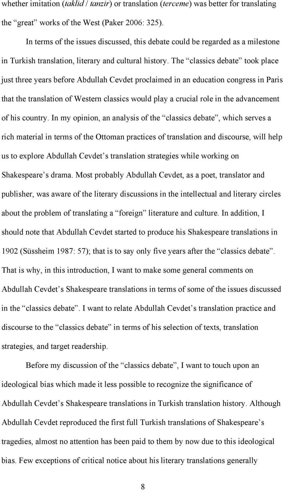 The classics debate took place just three years before Abdullah Cevdet proclaimed in an education congress in Paris that the translation of Western classics would play a crucial role in the